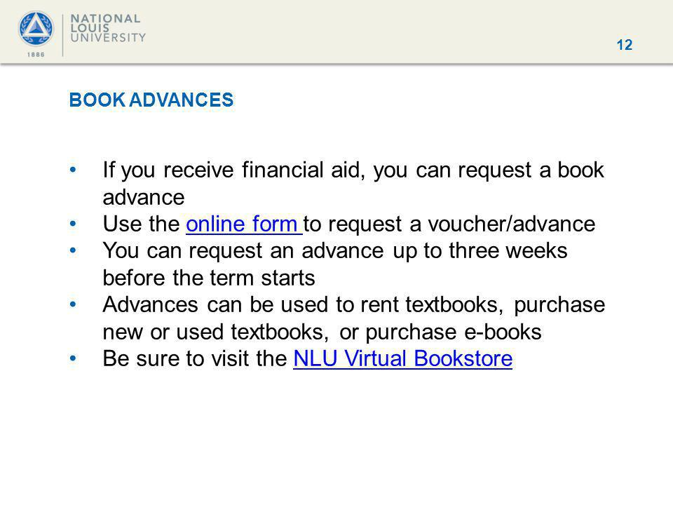 12 BOOK ADVANCES If you receive financial aid, you can request a book advance Use the online form to request a voucher/advanceonline form You can requ