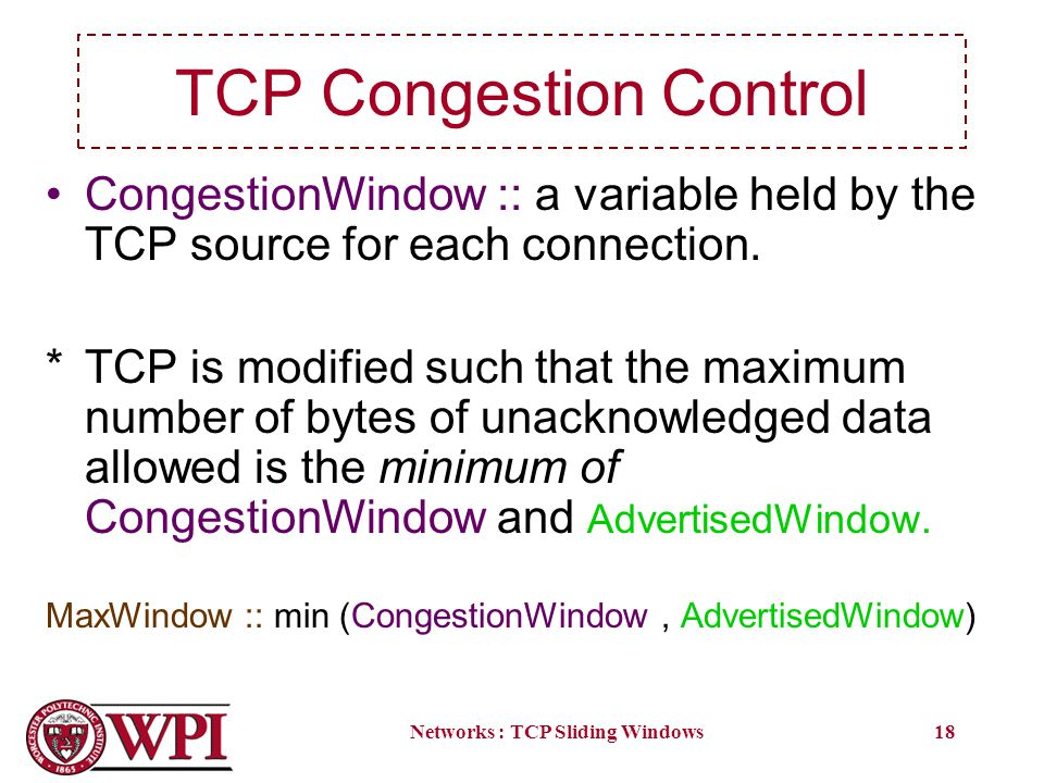 Networks : TCP Sliding Windows18 TCP Congestion Control CongestionWindow :: a variable held by the TCP source for each connection.