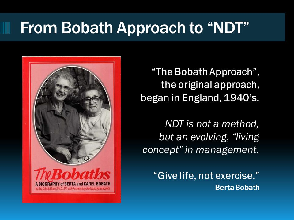 NDTA Courses Emphasize Philosophies and Principles NDT Approach focuses on an in-depth understanding of causes of impairments and development of abnormal movement patterns.