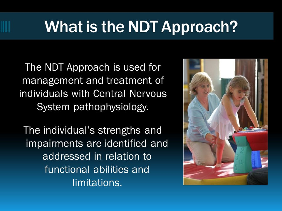 NDTA Courses Emphasize Problem-Solving Skills The NDT Approach is intended to maximize function, minimize impairments, and prevent disabilities while enhancing quality of life throughout the lifespan.