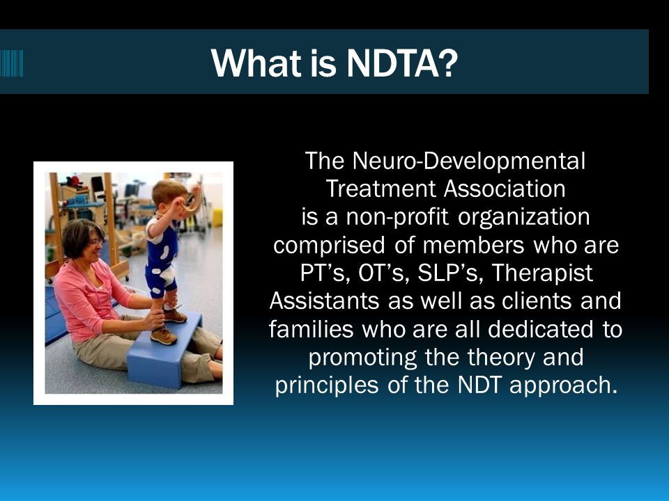 An NDT-trained therapists education in neurology, physiology, and current research is translated into daily practice. They work collaboratively with p