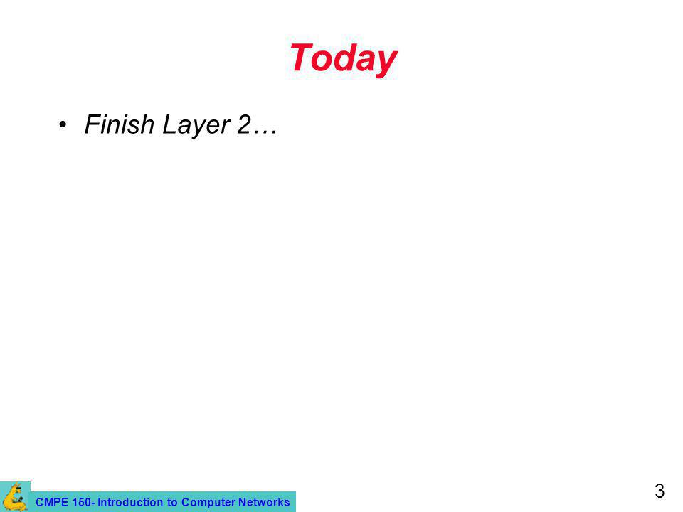 CMPE 150- Introduction to Computer Networks 3 Today Finish Layer 2…