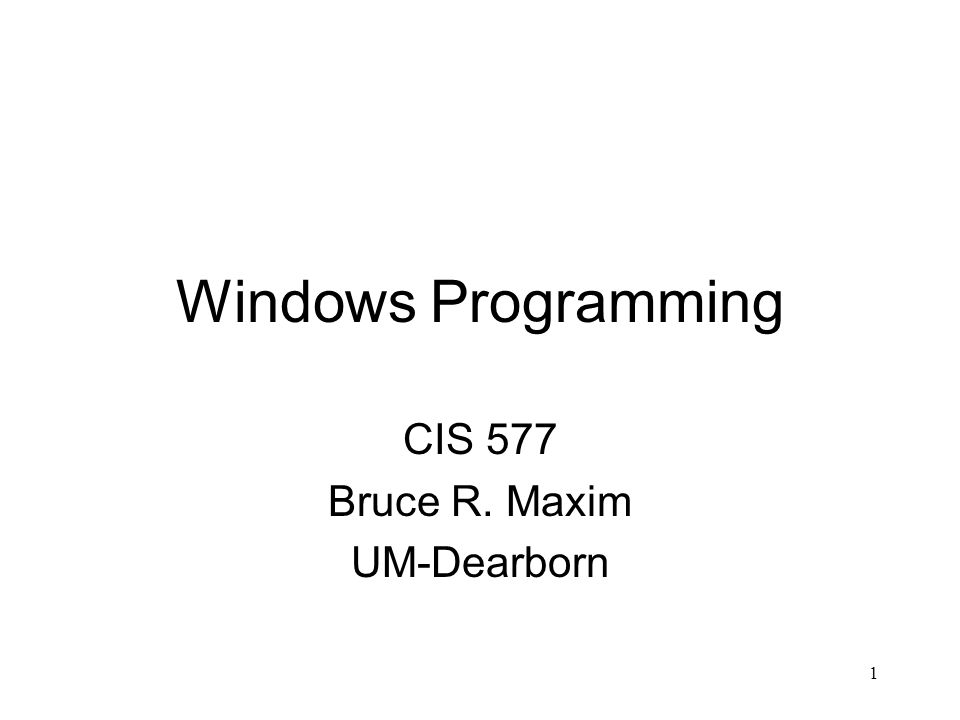1 Windows Programming CIS 577 Bruce R. Maxim UM-Dearborn
