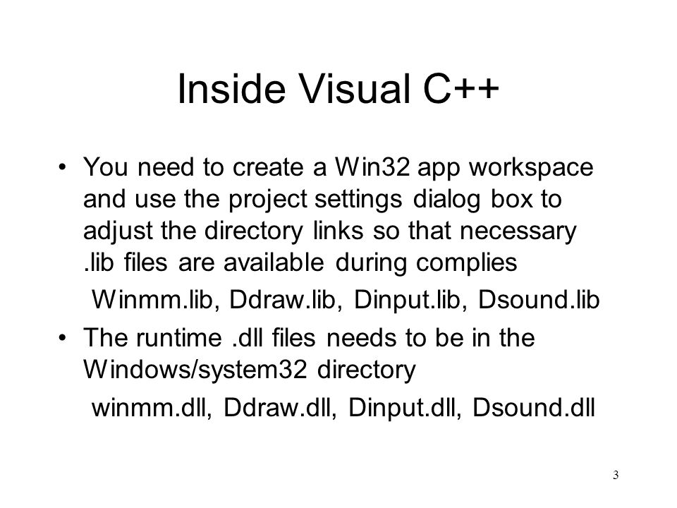 3 Inside Visual C++ You need to create a Win32 app workspace and use the project settings dialog box to adjust the directory links so that necessary.l
