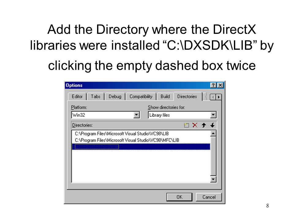 8 Add the Directory where the DirectX libraries were installed C:\DXSDK\LIB by clicking the empty dashed box twice
