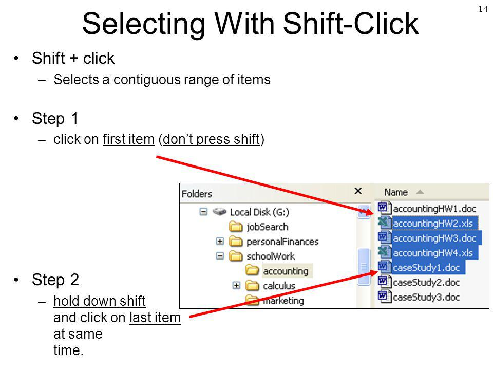 14 Selecting With Shift-Click Shift + click –Selects a contiguous range of items Step 1 –click on first item (dont press shift) Step 2 –hold down shif
