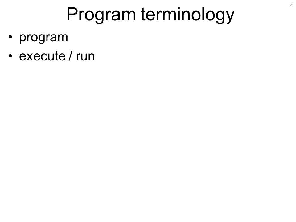 4 Program terminology program execute / run