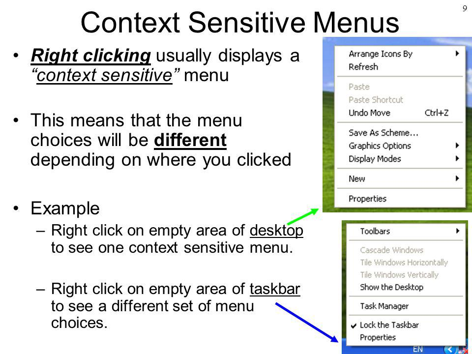 9 Context Sensitive Menus Right clicking usually displays acontext sensitive menu This means that the menu choices will be different depending on wher
