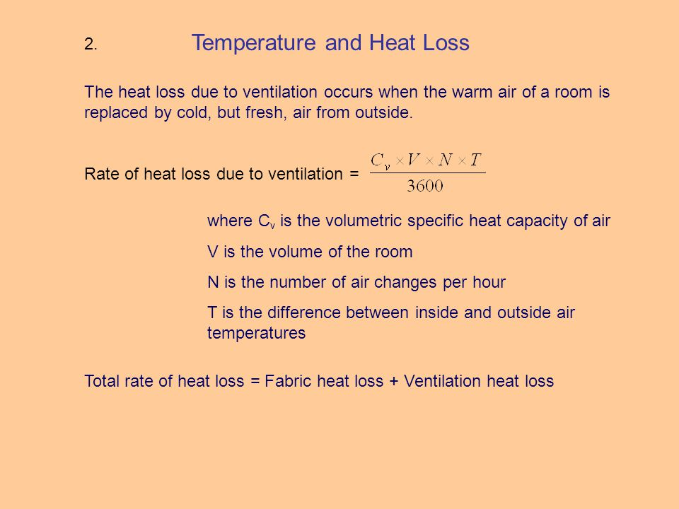 Temperature and Heat Loss The heat loss due to ventilation occurs when the warm air of a room is replaced by cold, but fresh, air from outside.