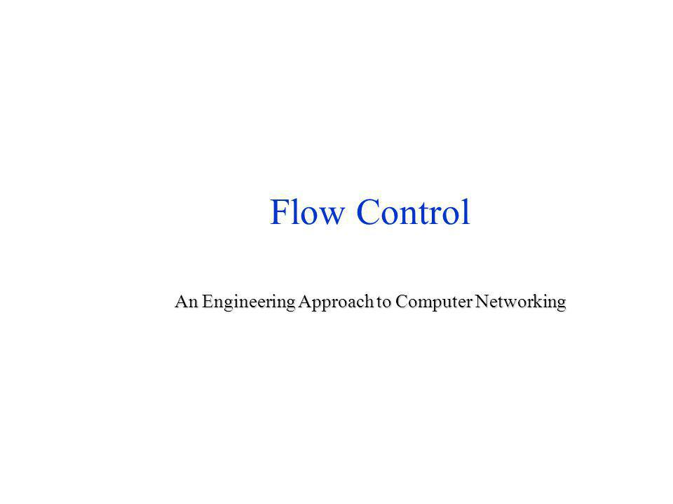 Flow Control An Engineering Approach to Computer Networking