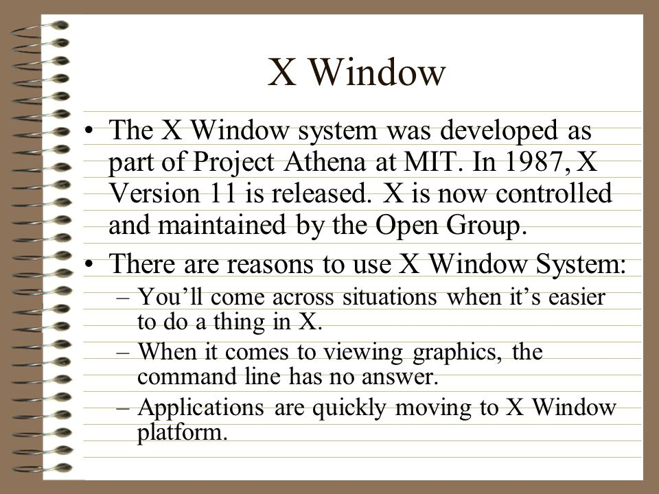 X Window The X Window system was developed as part of Project Athena at MIT.