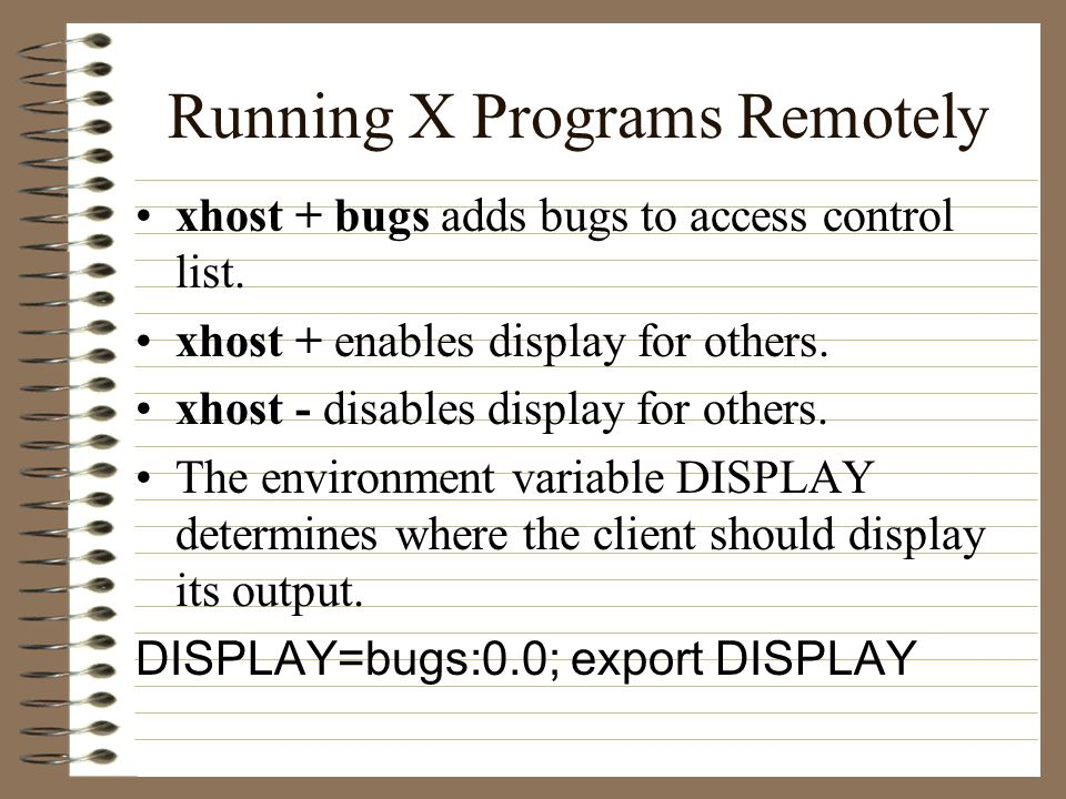 Running X Programs Remotely xhost + bugs adds bugs to access control list.