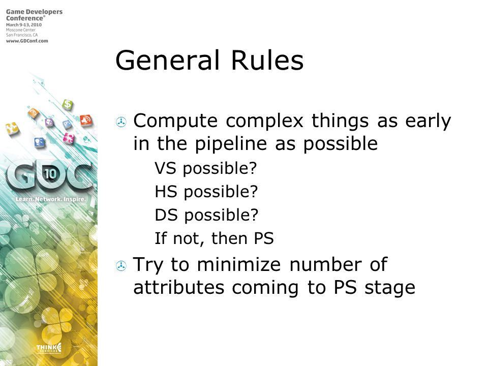 General Rules Compute complex things as early in the pipeline as possible VS possible.
