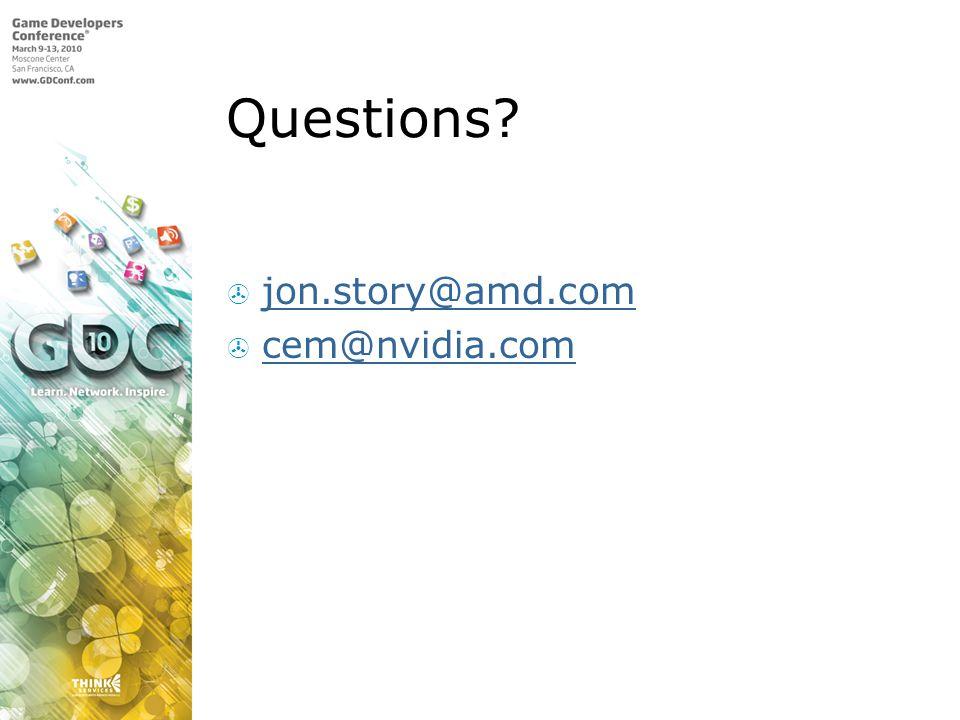 Questions? jon.story@amd.com cem@nvidia.com