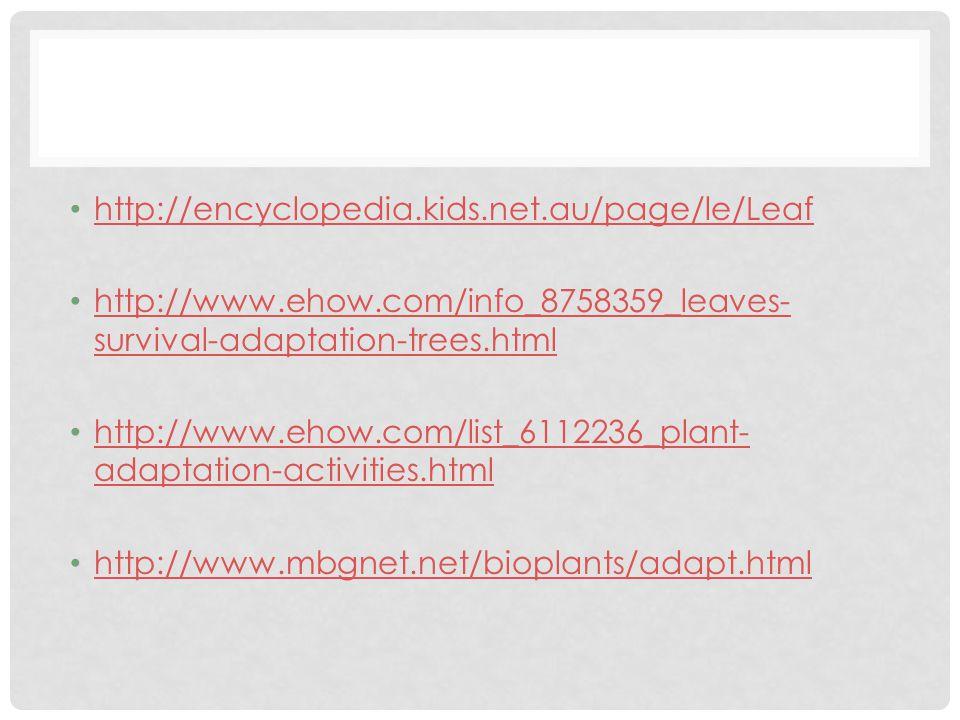 http://encyclopedia.kids.net.au/page/le/Leaf http://www.ehow.com/info_8758359_leaves- survival-adaptation-trees.html http://www.ehow.com/info_8758359_