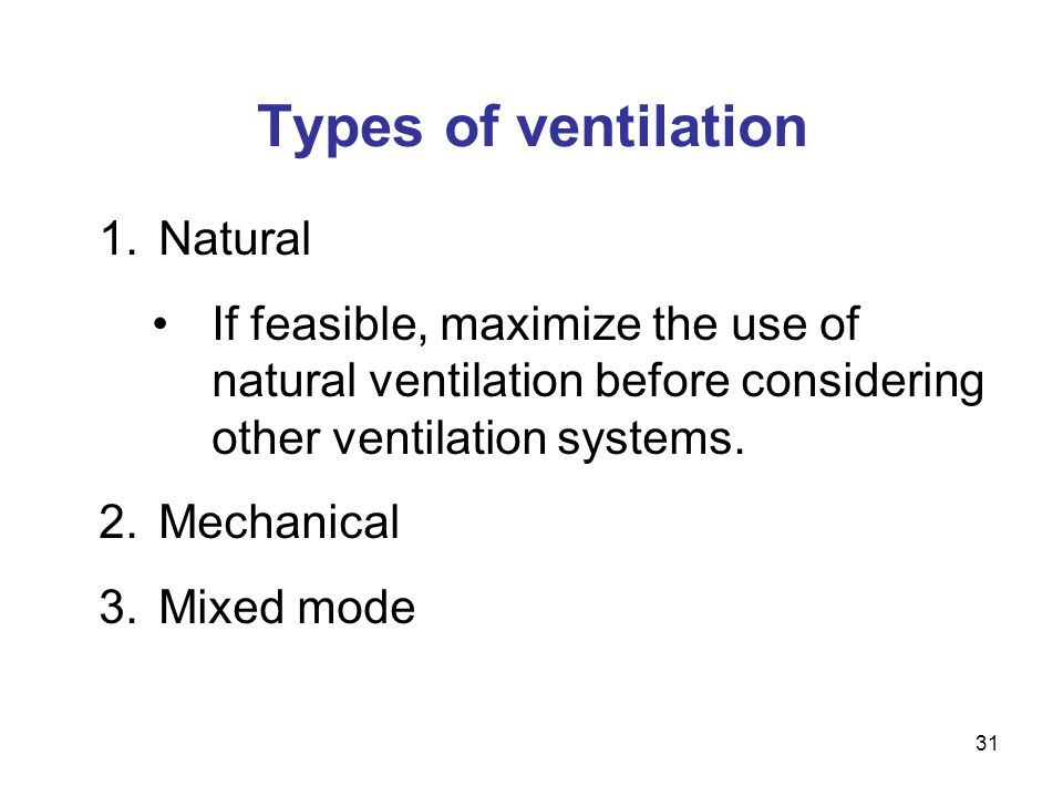 Types of ventilation 1.Natural If feasible, maximize the use of natural ventilation before considering other ventilation systems. 2.Mechanical 3.Mixed