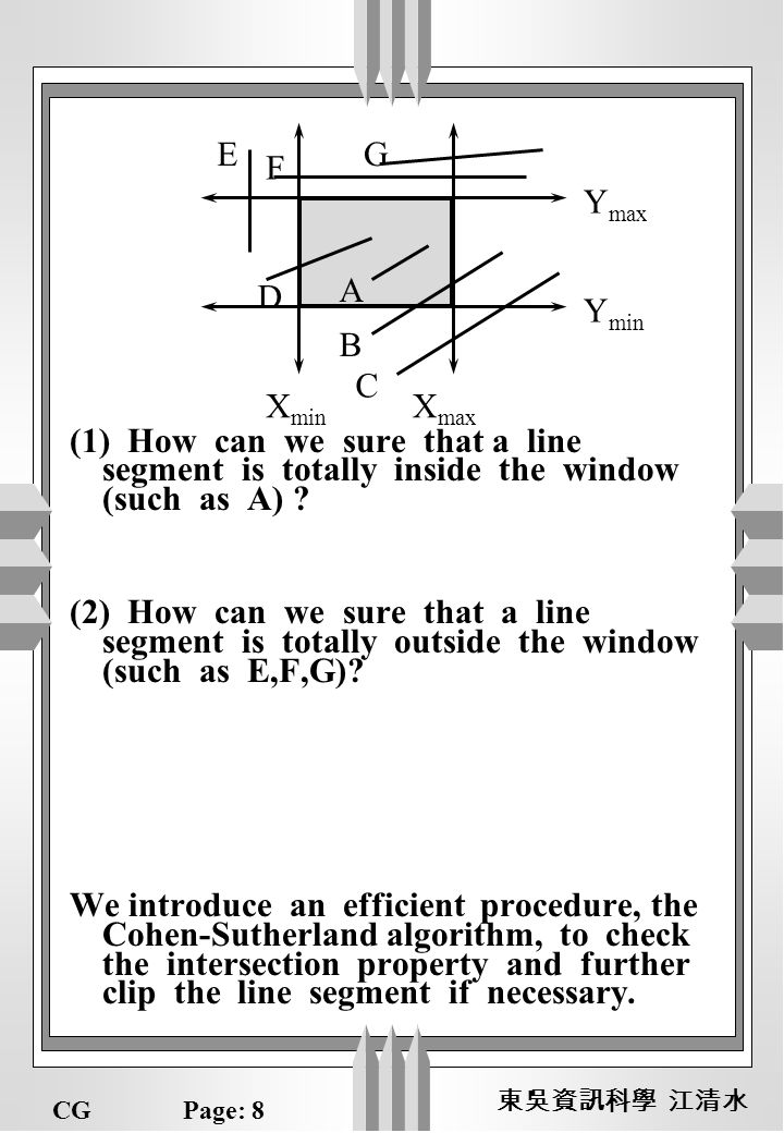 CGPage: 8 (1) How can we sure that a line segment is totally inside the window (such as A) .