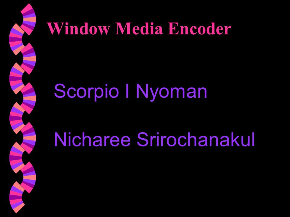 Window Media Encoder Scorpio I Nyoman Nicharee Srirochanakul