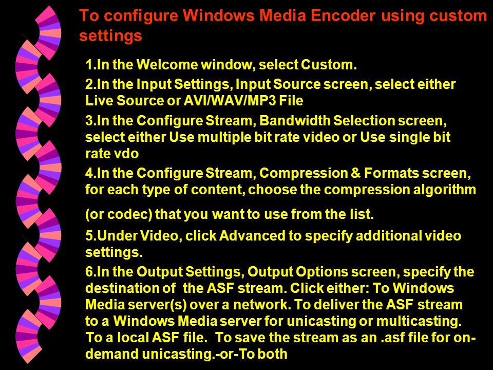 CONTINUE 5.If you are sending the content to a Windows Media server, in the Output Settings, Transmission screen, select the method that Windows Media