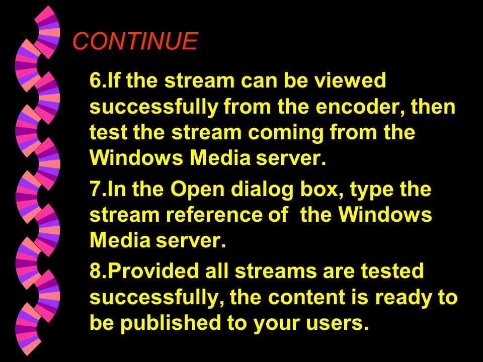 To test Windows Media Encoder 1.In the Start window, note the information under Connections. It must contain the reference for the stream. Record the