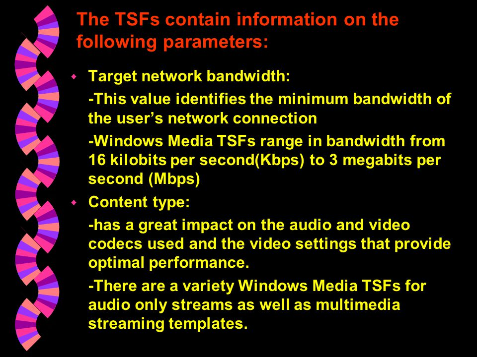 Understanding template stream formats w TSFs are preconfigured settings for Windows Media Encoder to help you achieve the best quality for your encode