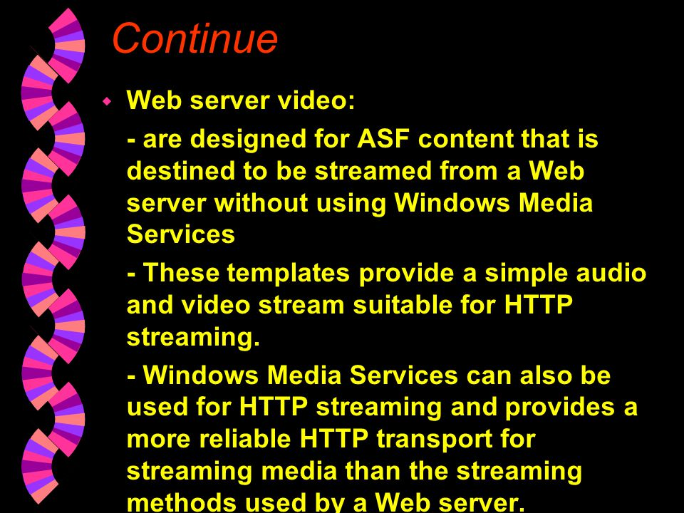 Continue w Multiple bit rate video: -use multiple bit rate video to encode multiple video bands into a single ASF stream or file so that the content c