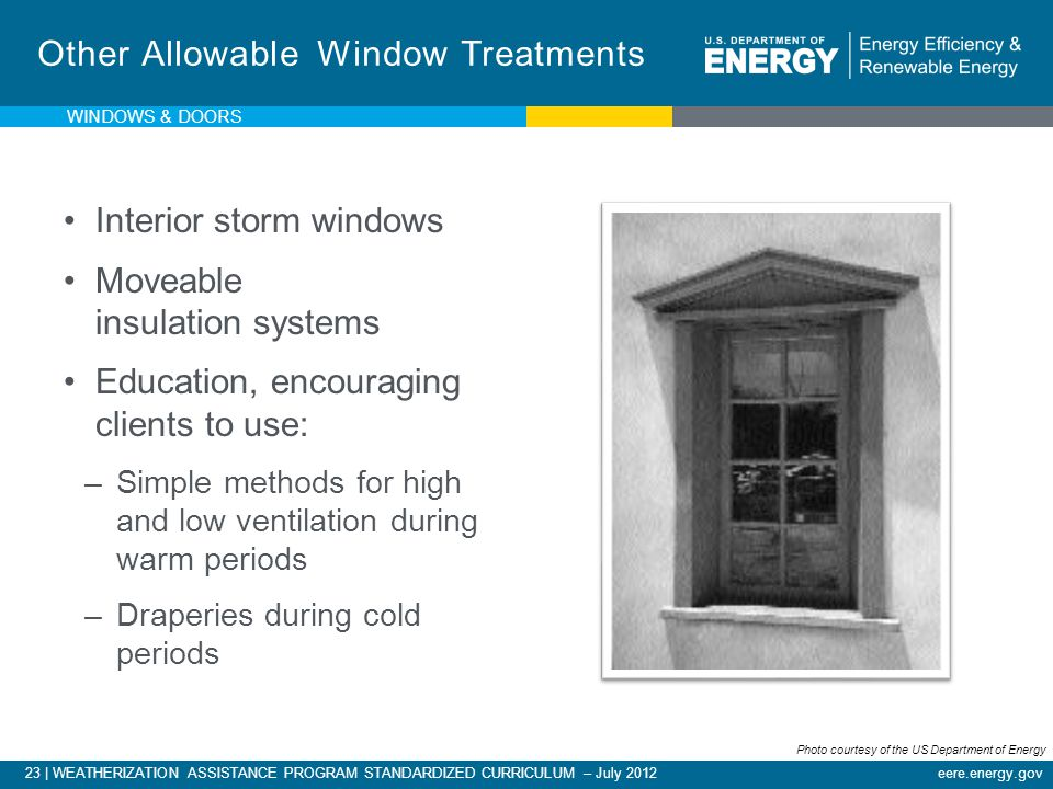 eere.energy.gov23 | WEATHERIZATION ASSISTANCE PROGRAM STANDARDIZED CURRICULUM – July 2012 Other Allowable Window Treatments Interior storm windows Mov