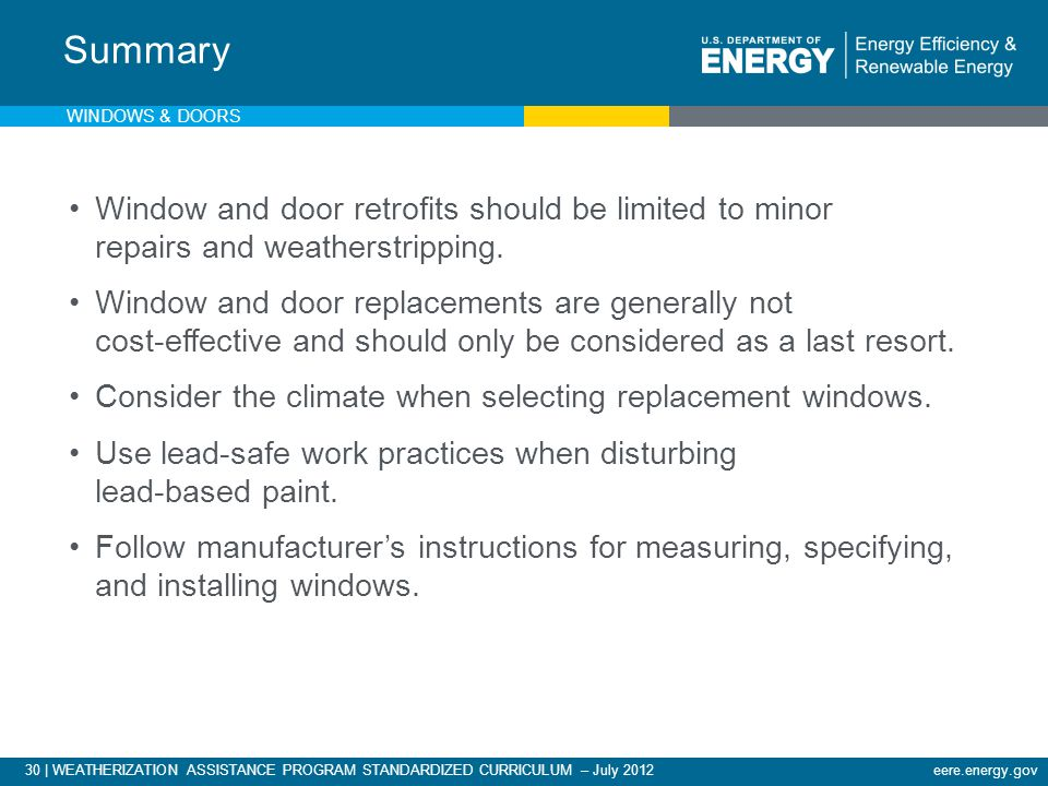 eere.energy.gov30 | WEATHERIZATION ASSISTANCE PROGRAM STANDARDIZED CURRICULUM – July 2012 Window and door retrofits should be limited to minor repairs
