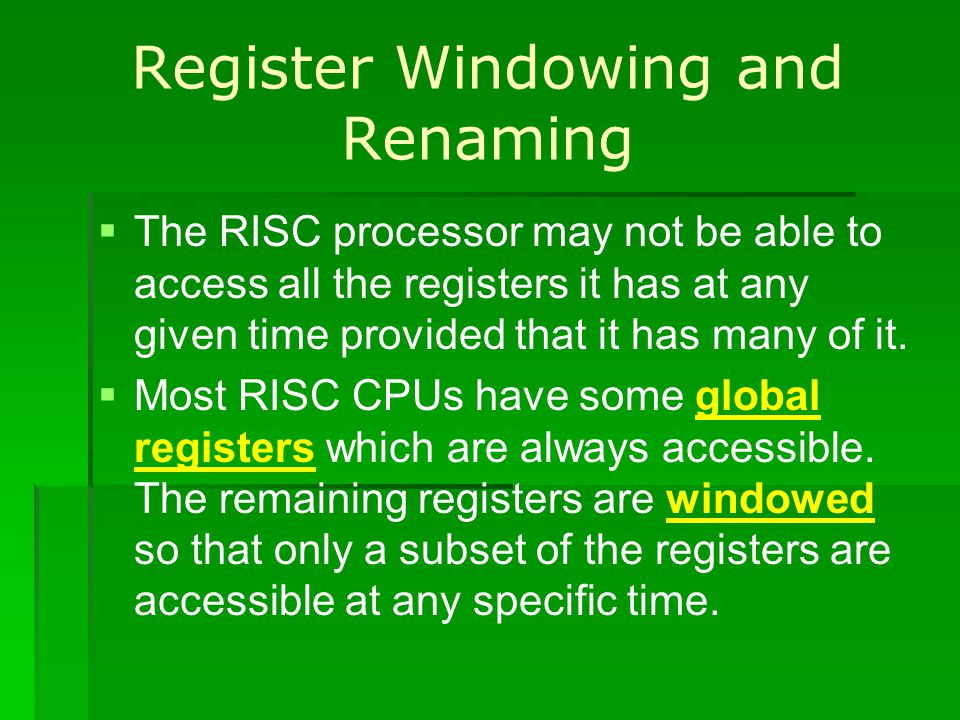 Register Windowing and Renaming The RISC processor may not be able to access all the registers it has at any given time provided that it has many of i