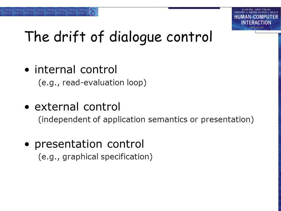 The drift of dialogue control internal control (e.g., read-evaluation loop) external control (independent of application semantics or presentation) pr