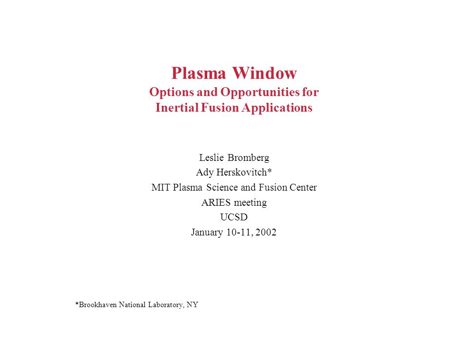 Plasma Window Options and Opportunities for Inertial Fusion Applications Leslie Bromberg Ady Herskovitch* MIT Plasma Science and Fusion Center ARIES m