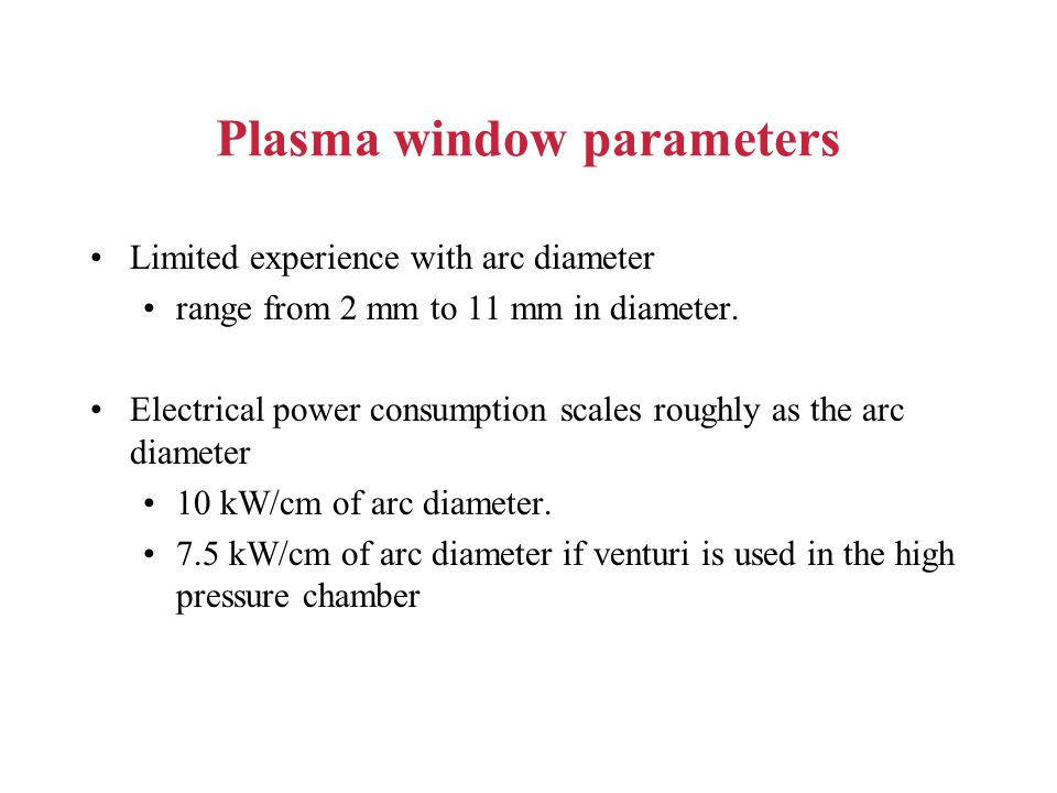 Plasma window parameters Limited experience with arc diameter range from 2 mm to 11 mm in diameter. Electrical power consumption scales roughly as the