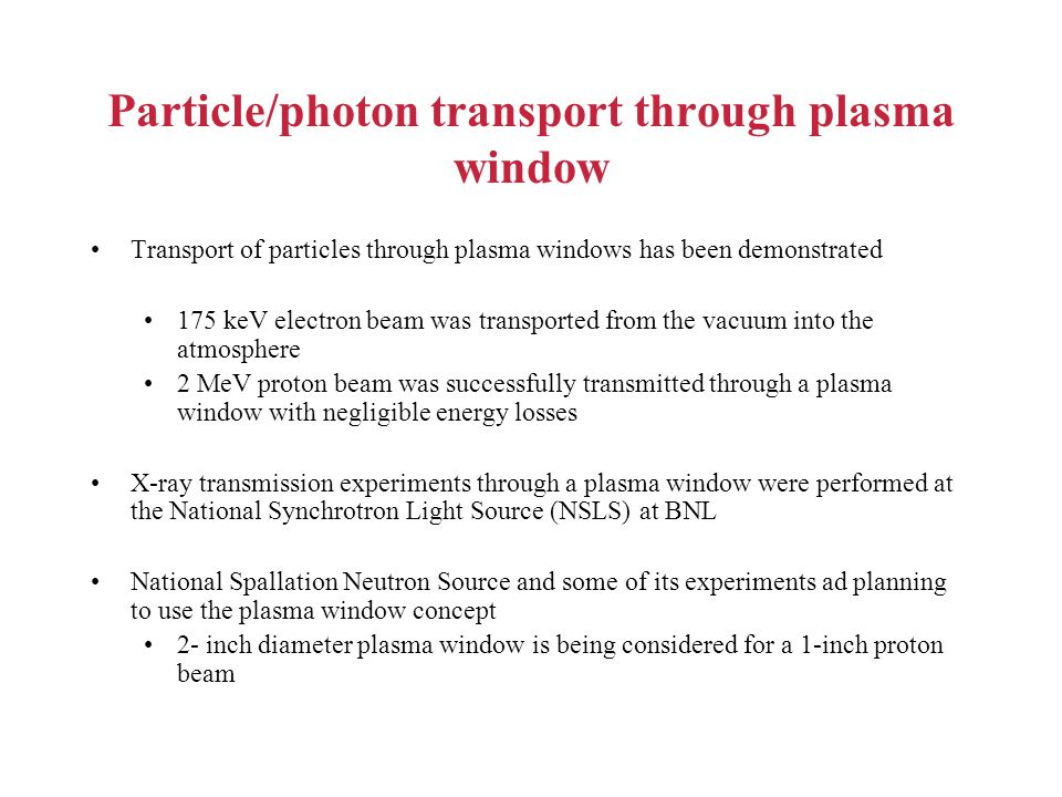 Particle/photon transport through plasma window Transport of particles through plasma windows has been demonstrated 175 keV electron beam was transpor