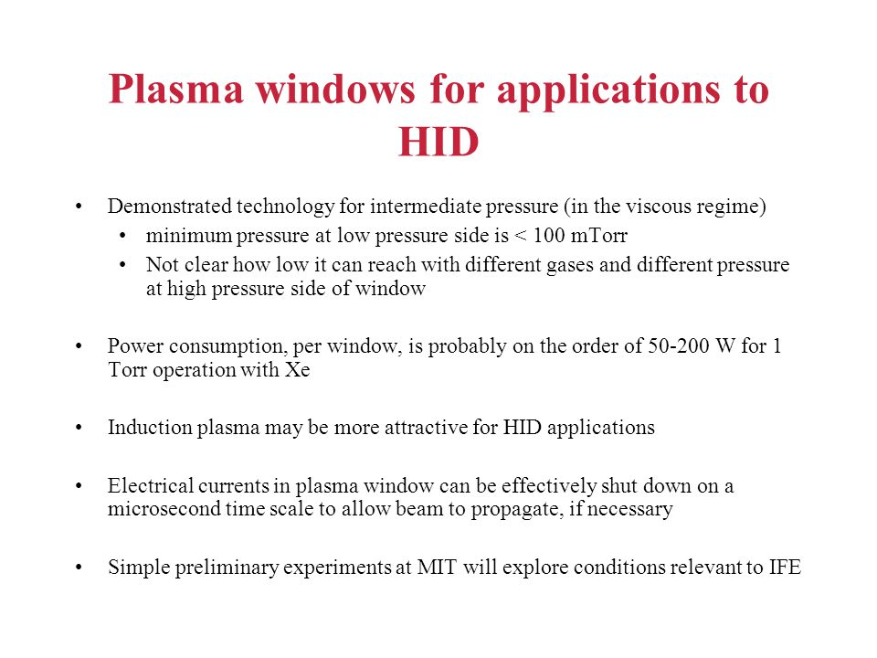 Plasma windows for applications to HID Demonstrated technology for intermediate pressure (in the viscous regime) minimum pressure at low pressure side