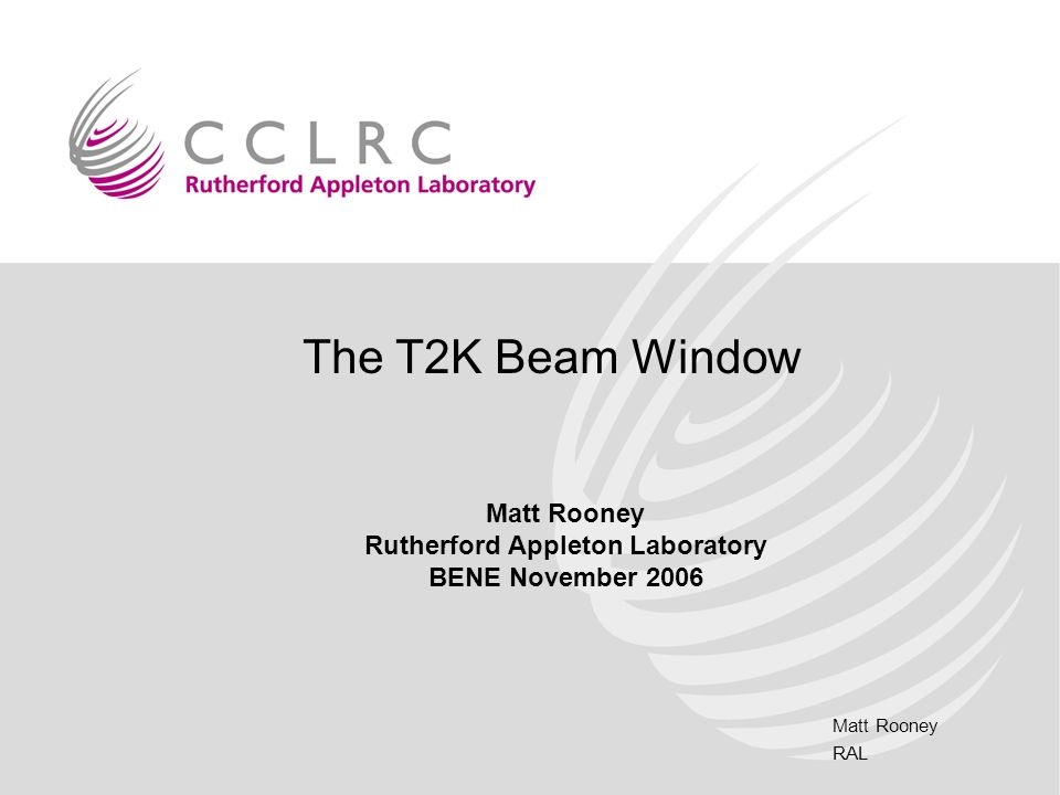Matt Rooney RAL The T2K Beam Window Matt Rooney Rutherford Appleton Laboratory BENE November 2006