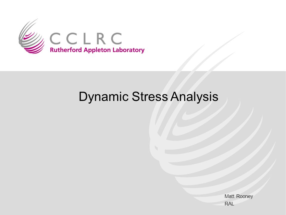 Matt Rooney RAL Dynamic Stress Analysis