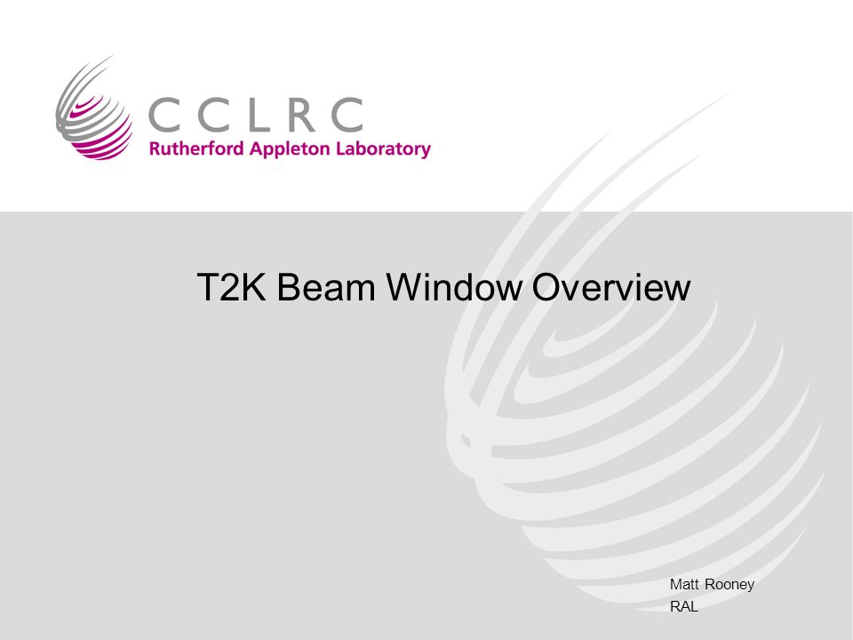 Matt Rooney RAL T2K Beam Window Overview