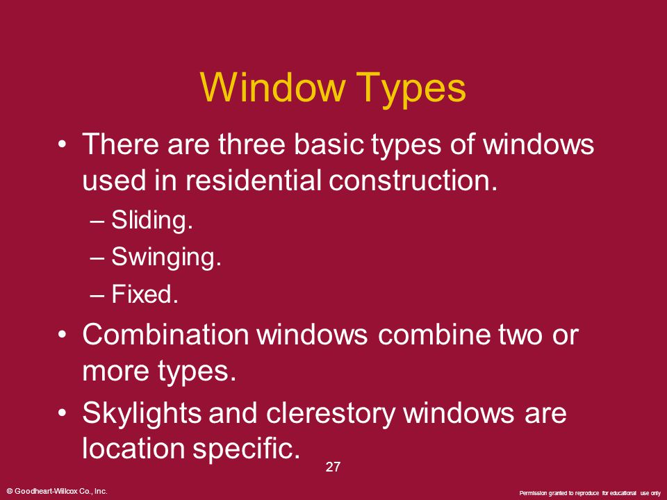 © Goodheart-Willcox Co., Inc. Permission granted to reproduce for educational use only 27 Window Types There are three basic types of windows used in