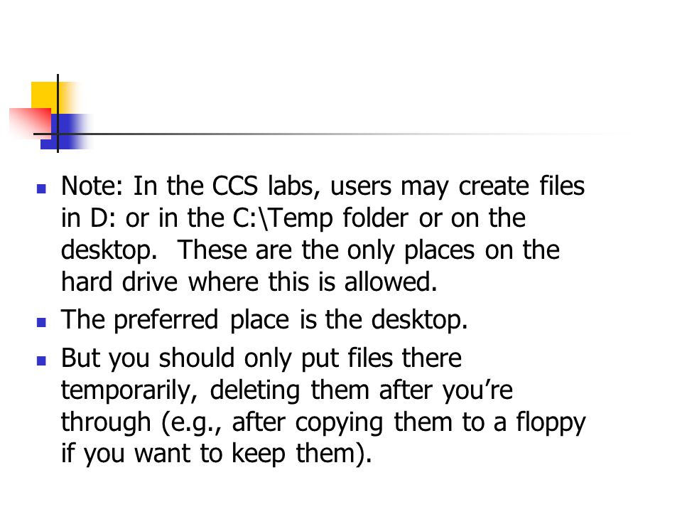 Note: In the CCS labs, users may create files in D: or in the C:\Temp folder or on the desktop. These are the only places on the hard drive where this