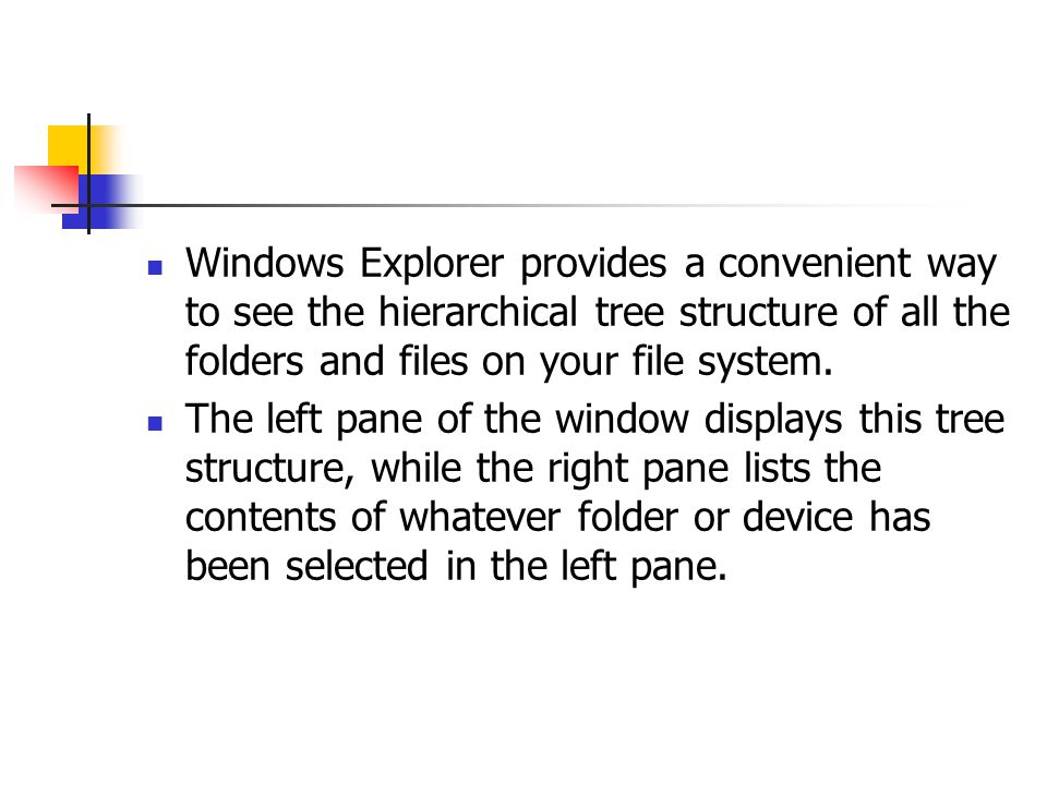 Windows Explorer provides a convenient way to see the hierarchical tree structure of all the folders and files on your file system.