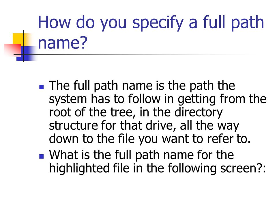 How do you specify a full path name.