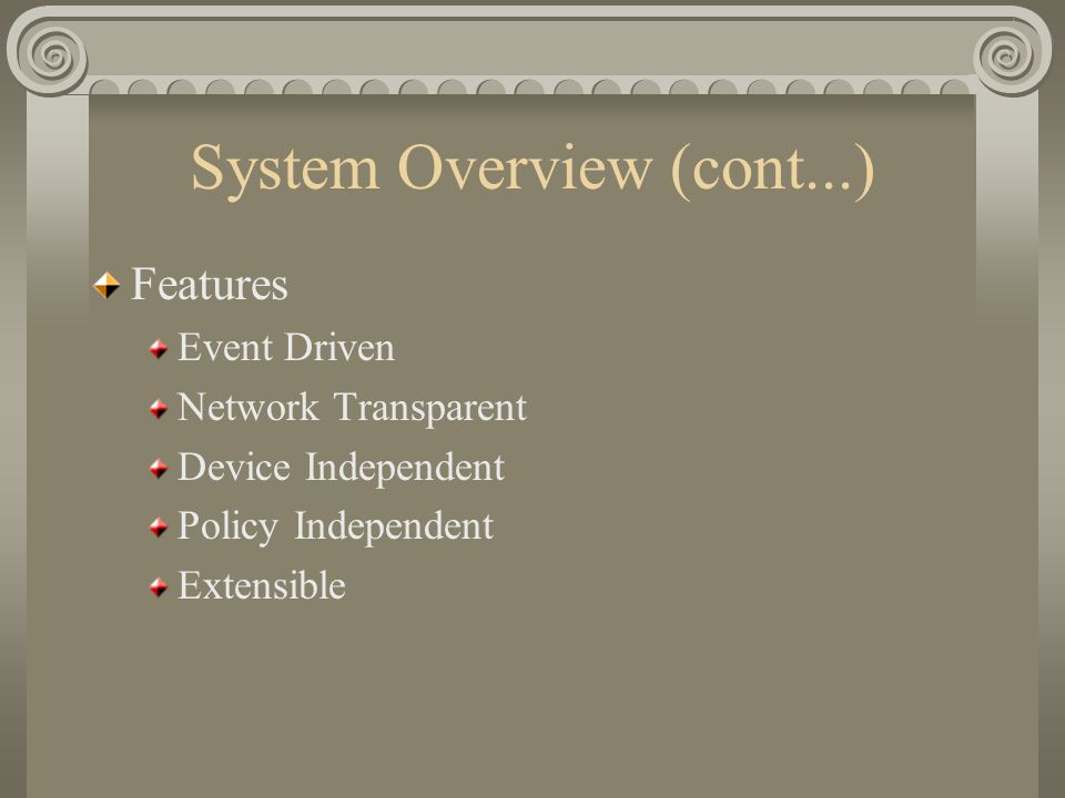 System Overview (cont...) Features Event Driven Network Transparent Device Independent Policy Independent Extensible