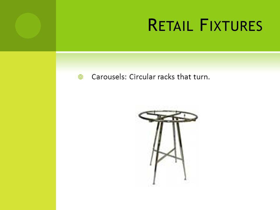 R ETAIL F IXTURES Carousels: Circular racks that turn.