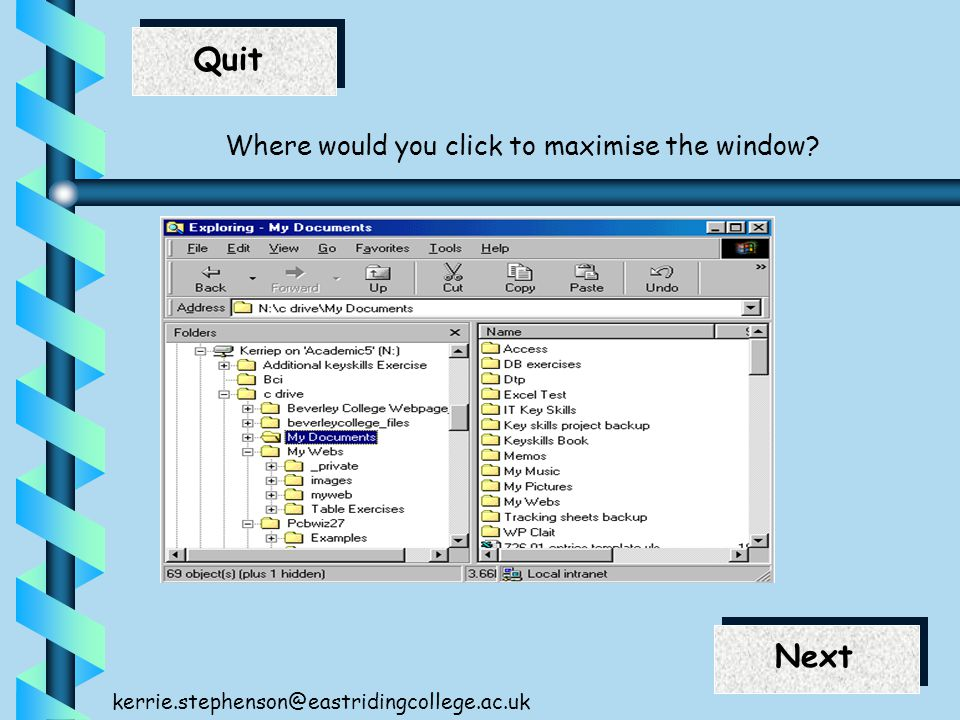 End Next Quit Next kerrie.stephenson@eastridingcollege.ac.uk Where would you click to maximise the window?