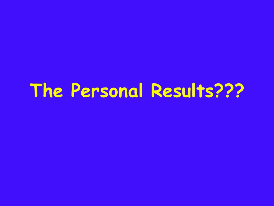 The Personal Results???
