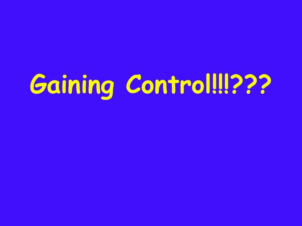 Gaining Control!!!???