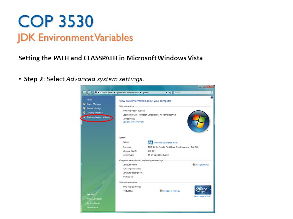 COP 3530 JDK Environment Variables Setting the PATH and CLASSPATH in Microsoft Windows Vista Step 2: Select Advanced system settings.