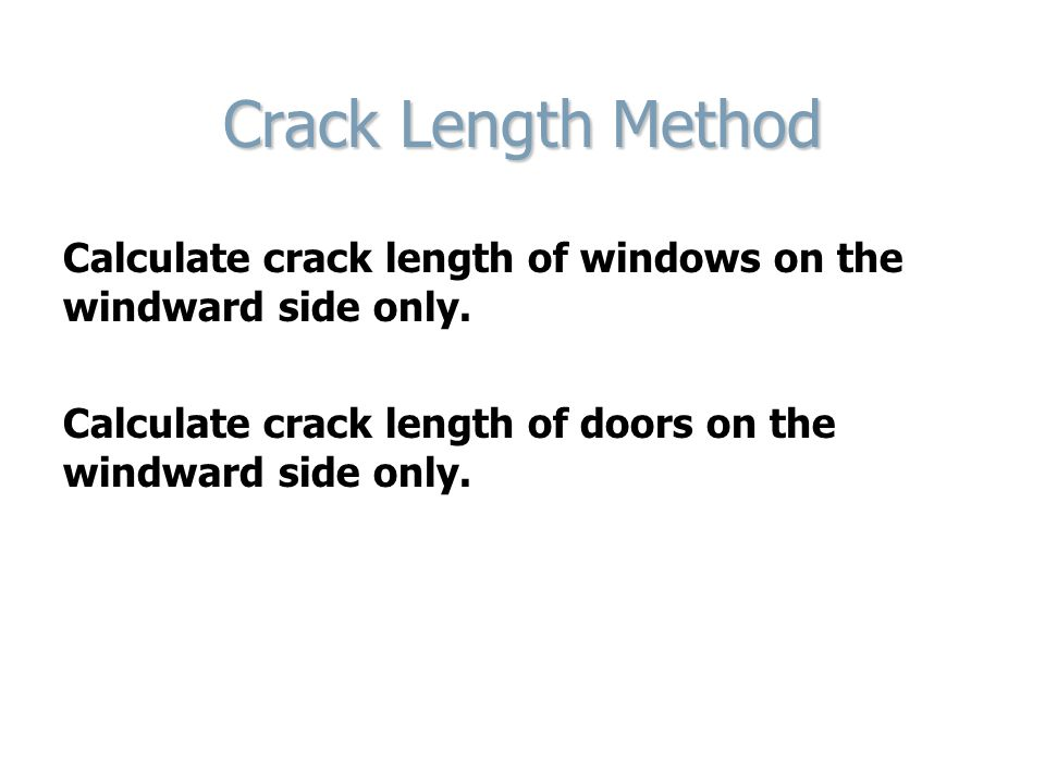 Crack Length Method Calculate crack length of windows on the windward side only. Calculate crack length of doors on the windward side only.