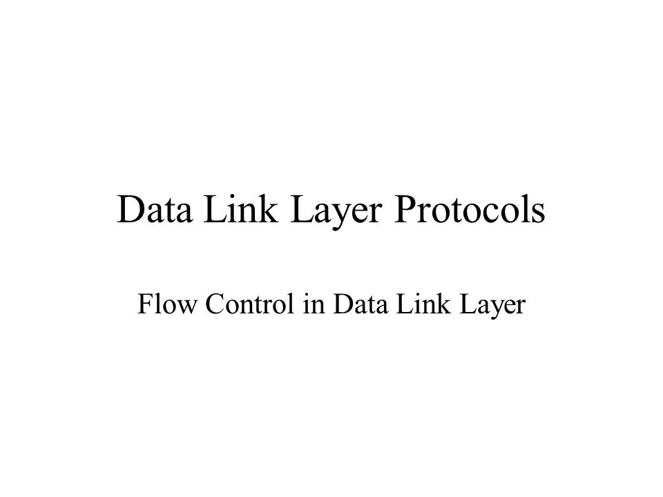 Data Link Layer Protocols Flow Control in Data Link Layer