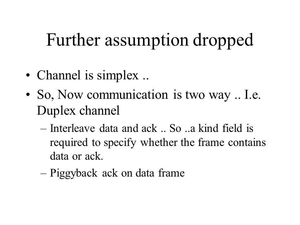 Further assumption dropped Channel is simplex.. So, Now communication is two way..